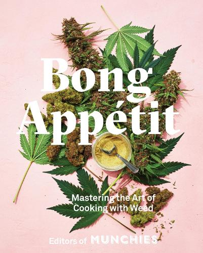 Bong Appetit: Mastering the Art of Cooking with Weed (Hardback)