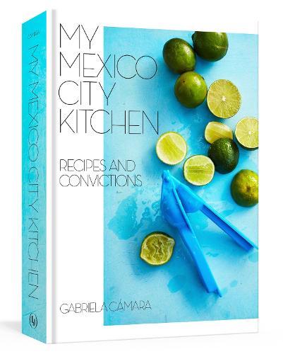My Mexico City Kitchen: Recipes and Convictions (Hardback)