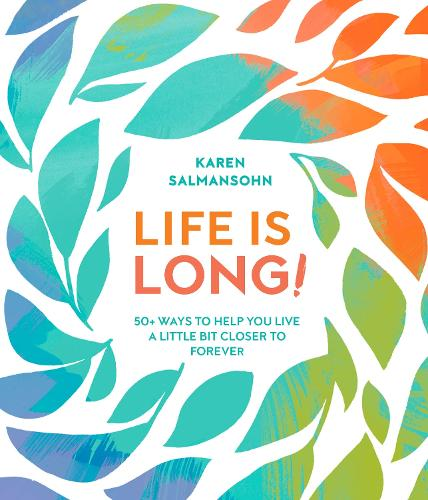 Life Is Long!: 50 Ways to Help You Live a Little Bit Closer to Forever (Hardback)