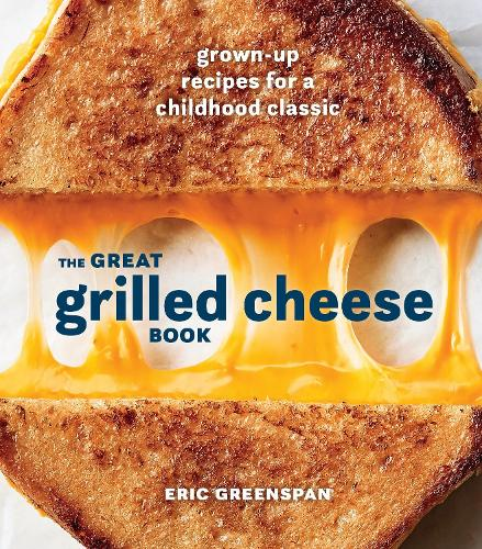 Great Grilled Cheese Book: Grown Up Recipes for a Childhood Classic (Hardback)