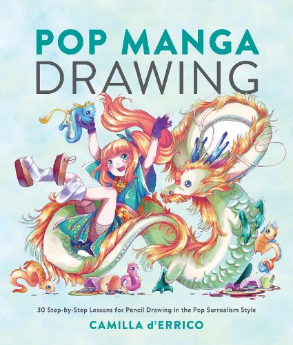 Pop Manga Drawing: 30 Step-by-Step Lessons for Pencil Drawing in the Pop Surrealism Style (Paperback)