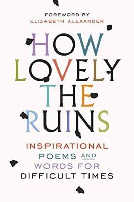 How Lovely The Ruins: Inspirational Poems and Words for Difficult Times (Hardback)