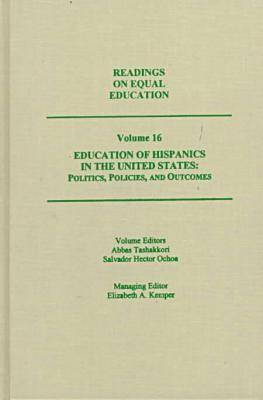 Readings on Equal Education: Education of Hispanics in the United States - Politics, Policies and Outcomes v. 16 - Readings on Equal Education Vol 16 (Hardback)