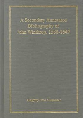 A Secondary Annotated Bibliography of John Winthrop, 1588-1649 - AMS Studies in the Seventeenth-century v. 5 (Hardback)
