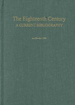 The Eighteenth Century: Vol 17: A Current Bibliography - Eighteenth Century S. v. 17 (Hardback)