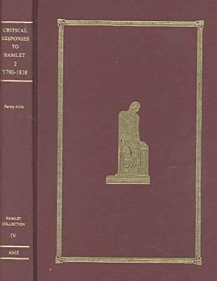 "Critical Responses to ""Hamlet"": 1790-1838 v. 2 - ""Hamlet"" Collection S. No. 4 (Hardback)"