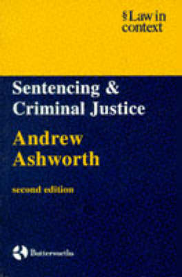 Ashworth: Sentencing and Criminal Justice - Law in context series (Paperback)