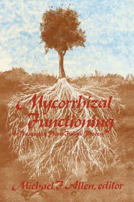 Mycorrhizal Functioning: An Integrative Plant-Fungal Process (Hardback)