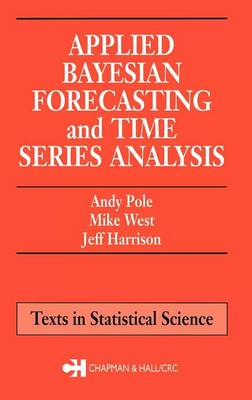 Applied Bayesian Forecasting and Time Series Analysis - Chapman & Hall/CRC Texts in Statistical Science (Hardback)