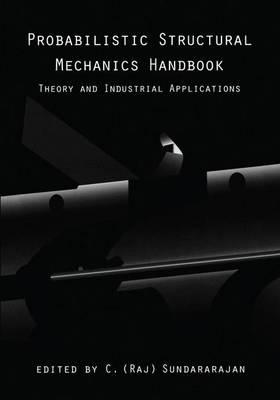Probabilistic Structural Mechanics Handbook: Theory and Industrial Applications (Hardback)
