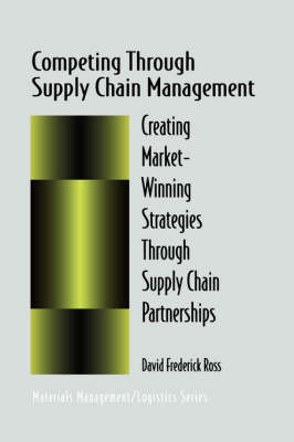 Competing Through Supply Chain Management: Creating Market-Winning Strategies Through Supply Chain Partnerships - Chapman & Hall Materials Management/Logistics Series (Hardback)