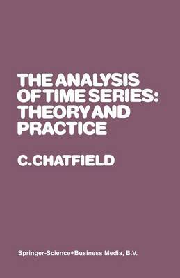 The Analysis of Time Series: Theory and Practice - Monographs on Statistics and Applied Probability (Paperback)