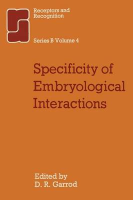 Specificity of Embryological Interactions - Receptors and Recognition 4 (Paperback)