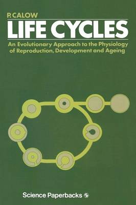 Life Cycles: An evolutionary approach to the physiology of reproduction, development and ageing (Paperback)