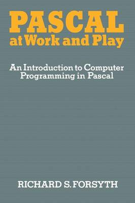 Pascal at Work and Play: An Introduction to Computer Programming in Pascal (Paperback)