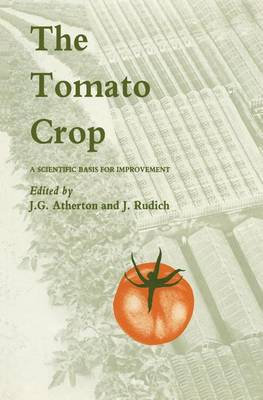 The Tomato Crop: A scientific basis for improvement (Hardback)