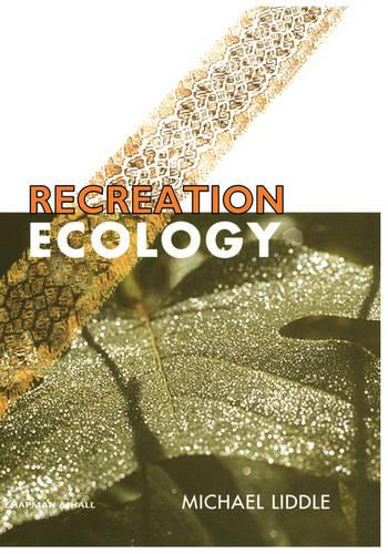 Recreation Ecology: The Ecological Impact of Outdoor Recreation (Hardback)