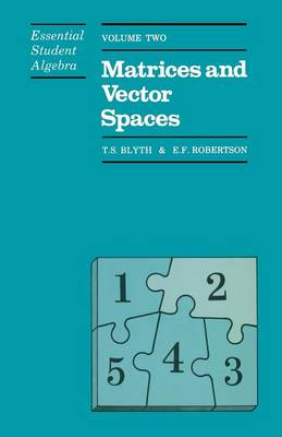 Essential Student Algebra: Volume Two: Matrices and Vector Spaces (Paperback)