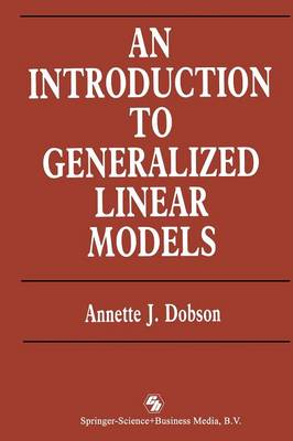 An Introduction to Generalized Linear Models - Chapman & Hall Statistics  Text Series (Paperback)