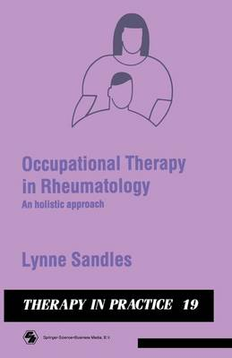 Occupational Therapy in Rheumatology: An holistic approach - Therapy in Practice Series (Paperback)