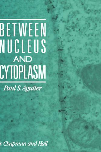 Between Nucleus and Cytoplasm (Paperback)