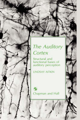 Auditory Cortex: Structural and functional bases of auditory perception (Hardback)