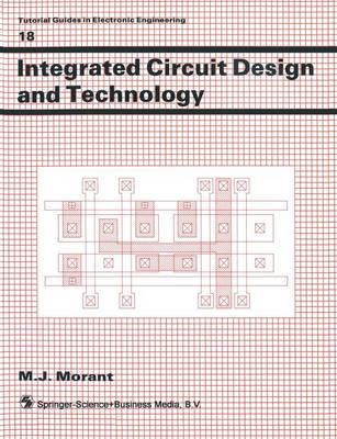 Integrated Circuit Design and Technology - Tutorial Guides in Electronic Engineering 18 (Paperback)