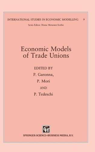 Economic Models of Trade Unions - International Studies in Economic Modelling 9 (Hardback)