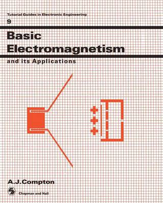 Basic Electromagnetism and its Applications - Actual Guides in Electronic Engineering 9 (Paperback)