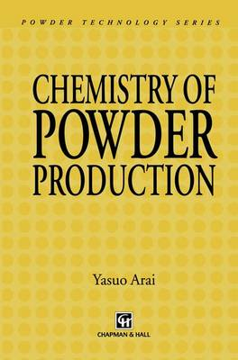 Chemistry of Powder Production - Particle Technology Series 6 (Hardback)
