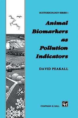 Animal Biomarkers as Pollution Indicators - Chapman & Hall Ecotoxicology Series (Hardback)