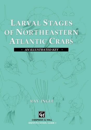 Larval Stages of Northeastern Atlantic Crabs: An illustrated key (Hardback)