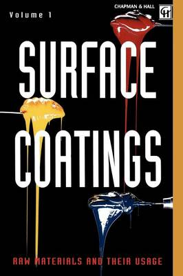 Surface Coatings: Volume 1 Raw Materials and Their Usage (Hardback)