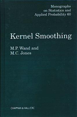 Kernel Smoothing - Chapman & Hall/CRC Monographs on Statistics & Applied Probability (Hardback)