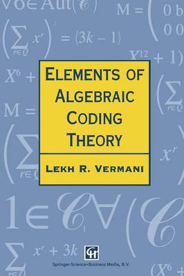 Elements of Algebraic Coding Theory - Chapman Hall/CRC Mathematics Series 12 (Hardback)