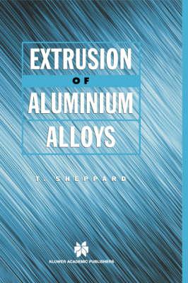 Extrusion of Aluminium Alloys (Hardback)