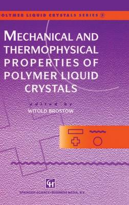 Mechanical and Thermophysical Properties of Polymer Liquid Crystals - Polymer Liquid Crystals Series 3 (Hardback)