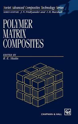 Polymer Matrix Composites - Soviet Advanced Composites Technology Series 4 (Hardback)