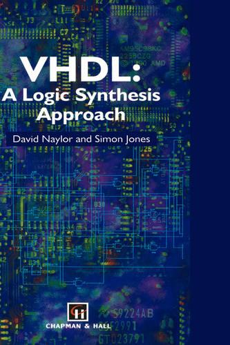 VHDL: A logic synthesis approach (Hardback)
