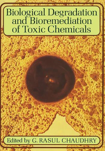 Biological Degradation and Bioremediation of Toxic Chemicals (Hardback)