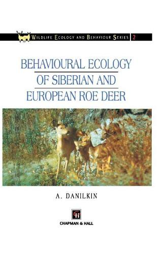 Behavioural Ecology of Siberian and European Roe Deer - Chapman & Hall Wildlife Ecology and Behaviour Series (Hardback)