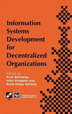 Information Systems Development for Decentralized Organizations: Proceedings of the IFIP working conference on information systems development for decentralized organizations, 1995 - IFIP Advances in Information and Communication Technology (Hardback)