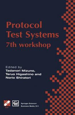 Protocol Test Systems: 7th workshop 7th IFIP WG 6.1 international workshop on protocol text systems - IFIP Advances in Information and Communication Technology (Hardback)