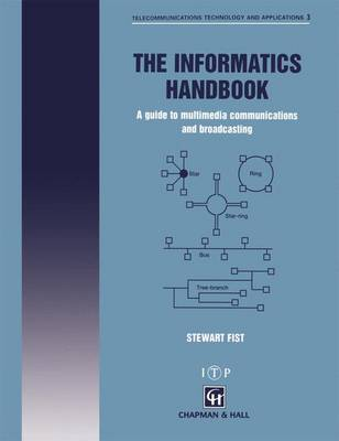 The Informatics Handbook: A guide to multimedia communications and broadcasting - Telecommunications Technology & Applications Series (Paperback)