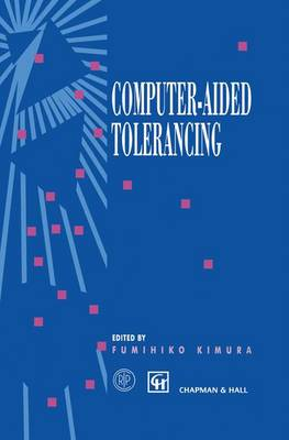Computer-aided Tolerancing: Proceedings of the 4th CIRP Design Seminar The University of Tokyo, Tokyo, Japan, April 5-6, 1995 (Hardback)
