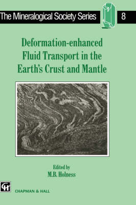 Deformation-enhanced Fluid Transport in the Earth's Crust and Mantle - The Mineralogical Society Series 8 (Hardback)