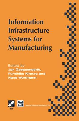 Information Infrastructure Systems for Manufacturing: Proceedings of the IFIP TC5/WG5.3/WG5.7 international conference on the Design of Information Infrastructure Systems for Manufacturing, DIISM '96 Eindhoven, the Netherlands, 15-18 September 1996 - IFIP Advances in Information and Communication Technology (Hardback)