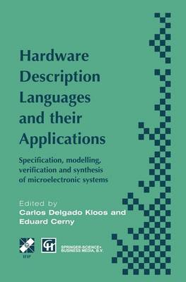 Hardware Description Languages and their Applications: Specification, modelling, verification and synthesis of microelectronic systems - IFIP Advances in Information and Communication Technology (Hardback)