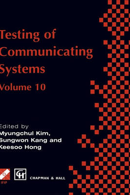 Testing of Communicating Systems: IFIP TC6 10th International Workshop on Testing of Communicating Systems, 8-10 September 1997, Cheju Island, Korea - IFIP Advances in Information and Communication Technology (Hardback)