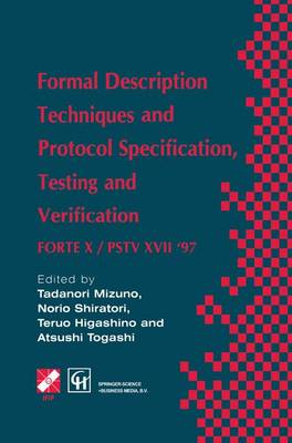 Formal Description Techniques and Protocol Specification, Testing and Verification: FORTE X / PSTV XVII '97 - IFIP Advances in Information and Communication Technology (Hardback)